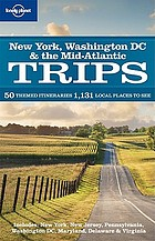 New York, Washington DC & the Mid-Atlantic trips : 50 themed itineraries, 1131 local places to see