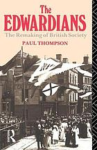 The Edwardians : the remaking of British society