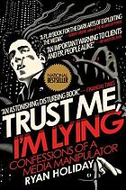 Trust me, I'm lying : the tactics and confessions of a media manipulator