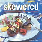 Skewered : cooking food on sticks, picks, spikes and spears
