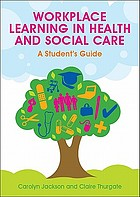 Workplace learning in health and social care : a student's guide