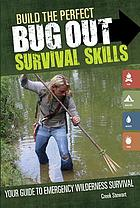 Build the Perfect Bug Out Survival Skills : Your Guide to Emergency Wilderness Survival