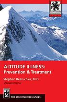Altitude illness : prevention and treatment : how to stay healthy at altitude: from resort skiing to Himalayan climbing