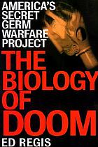 The biology of doom : America's secret germ warfare project