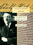 Hitler's private library : the books that shaped his life