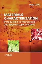 Materials characterization : introduction to microscopic and spectroscopic methods