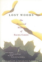 Lost woods : the discovered writing of Rachel Carson
