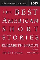 The best American short stories 2013 : selected from U.S. and Canadian magazines