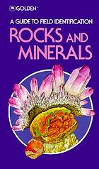 Rocks and minerals : a field guide and introduction to the geology and chemistry of