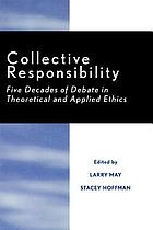 Collective responsibility : five decades of debate in theoretical and applied ethics