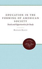 Education in the forming of American society; needs and opportunities for study.