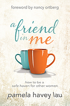 A friend in me : how to be a safe haven for other women