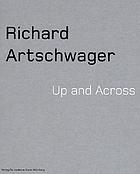 Richard Artschwager : Up and across ; [Neues Museum in Nürnberg, 7. September - 18. November 2001 ; Serpentine Gallery, London, 12. Dezember 2001 - 10. Februar 2002 ; MAK, Wien, 27. März 2002 - 16. Juni 2002]