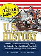 The slackers guide to U.S. history : the bare minimum on discovering America, the Boston Tea Party, the California gold rush, and lots of other stuff dead white guys did
