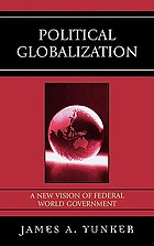 Political globalization : a new vision of federal world government