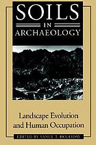 Soils in archaeology : landscape evolution and human occupation ; [proceedings of the First Annual Fryxell Symposium held in Phoenix in April 1988]