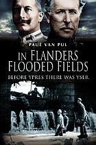 In Flanders flooded fields : before Ypres there was Yser