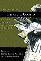 Inside the church of Flannery O'Connor : sacrament, sacramental, and the sacred in her fiction