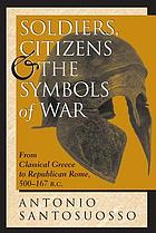Soldiers, citizens, and the symbols of war : from classical Greece to republican Rome, 500-167 B.C.