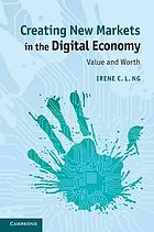 Creating new markets in the digital economy : value and worth