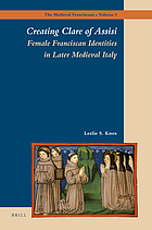 Creating Clare of Assisi : female Franciscan identities in later medieval Italy