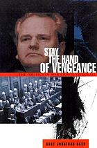 Stay the hand of vengeance : the politics of war crimes tribunals