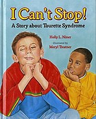 I can't stop! : a story about Tourette Syndrome