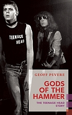 Gods of the hammer : the Teenage Head story