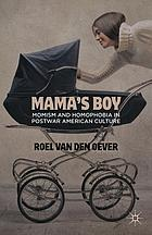 Mama's boy : momism and homophobia in postwar American culture