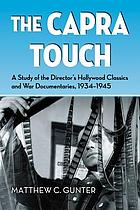 The Capra touch : a study of the director's Hollywood classics and war documentaries, 1934-1945