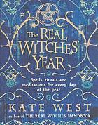 The real witches' year : spells, rituals and meditations for every day of the year