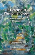 In defense of phenomenology : Merleau-Ponty's philosophy