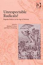 Unrespectable radicals? : popular politics in the age of reform
