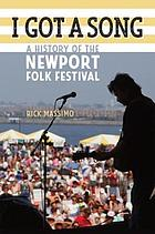 I got a song : a history of the Newport Folk Festival