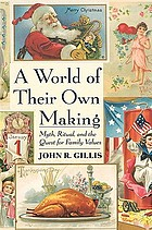 A world of their own making : myth, ritual, and the quest for family values