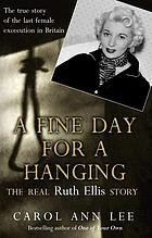 A fine day for a hanging : the real Ruth Ellis story