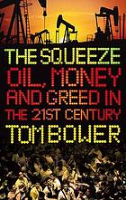 The squeeze : oil, money and greed in the twenty-first century