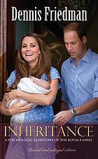 Inheritance : a Psychological History of the Royal Family.