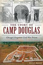 The story of Camp Douglas : Chicago's forgotten Civil War prison
