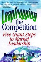 Leapfrogging the competition : five giant steps to becoming a market leader