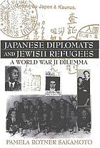 Japanese diplomats and Jewish refugees : a World War II dilemma