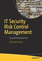 IT security risk control management : an audit preparation plan