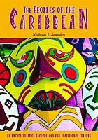 Peoples of the Caribbean : an encyclopedia of archeology and traditional culture