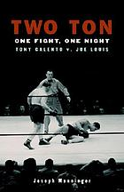 Two Ton : one fight, one night : Tony Galento v. Joe Louis