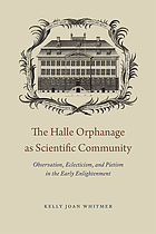 The Halle Orphanage as scientific community : observation, eclecticism, and pietism in the early Enlightenment