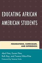 Educating African American students : foundations, curriculum, and experiences