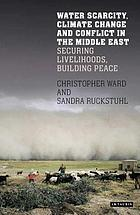 Water scarcity, climate change and conflict in the Middle East : securing livelihoods, building peace