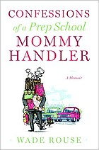 Confessions of a prep school mommy handler : a meniur