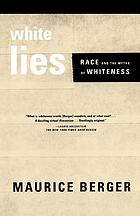 White lies : race and the myths of whiteness