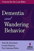 Dementia and wandering behavior : concern for the lost elder